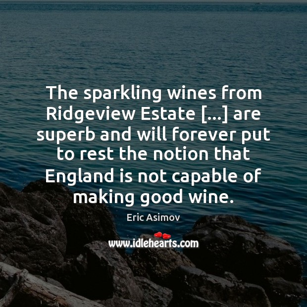The sparkling wines from Ridgeview Estate […] are superb and will forever put Image