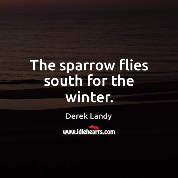 The sparrow flies south for the winter. Winter Quotes Image