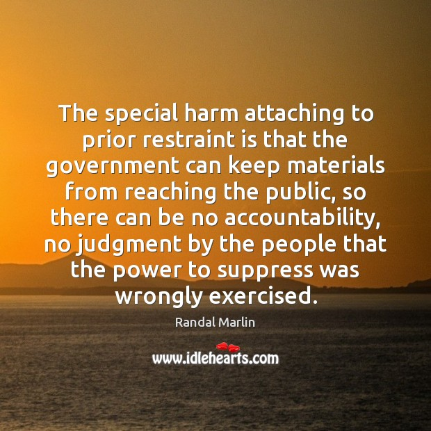 The special harm attaching to prior restraint is that the government can Image