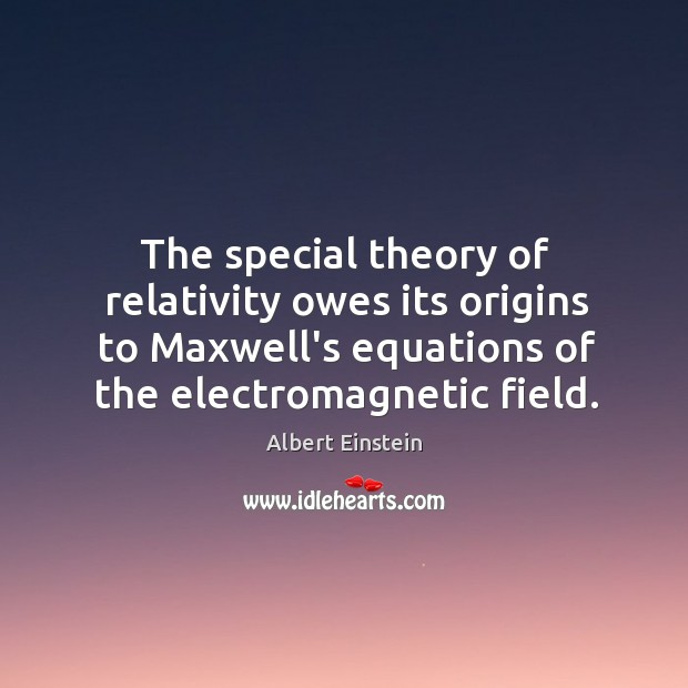 Image, The special theory of relativity owes its origins to Maxwell's equations of