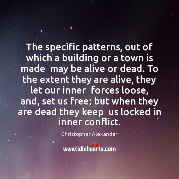 The specific patterns, out of which a building or a town is Christopher Alexander Picture Quote