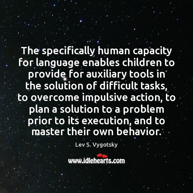Image, The specifically human capacity for language enables children to provide for auxiliary
