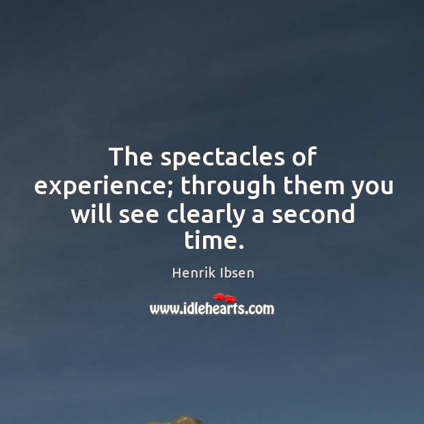 The spectacles of experience; through them you will see clearly a second time. Image