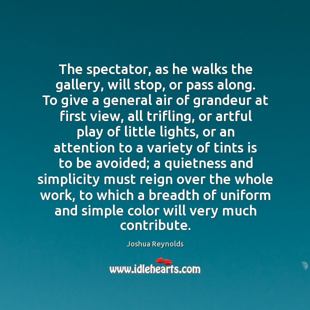 The spectator, as he walks the gallery, will stop, or pass along. Joshua Reynolds Picture Quote