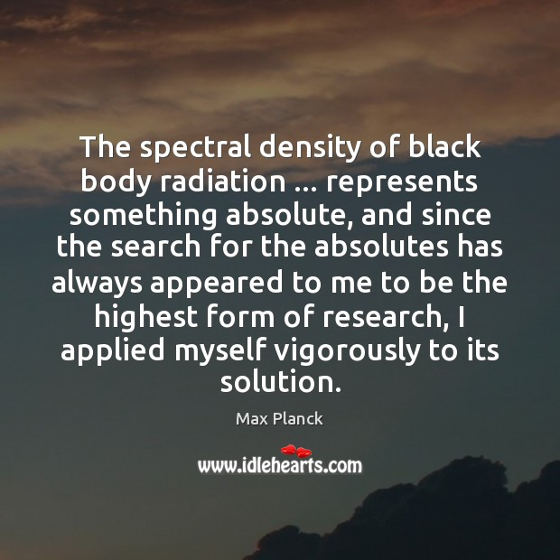 The spectral density of black body radiation … represents something absolute, and since Image