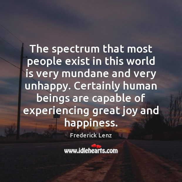 The spectrum that most people exist in this world is very mundane Joy and Happiness Quotes Image