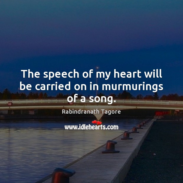 Image, The speech of my heart will be carried on in murmurings of a song.