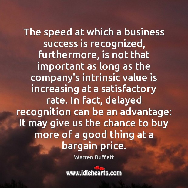 The speed at which a business success is recognized, furthermore, is not Success Quotes Image