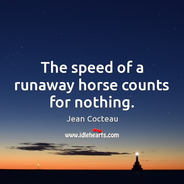 The speed of a runaway horse counts for nothing. Jean Cocteau Picture Quote