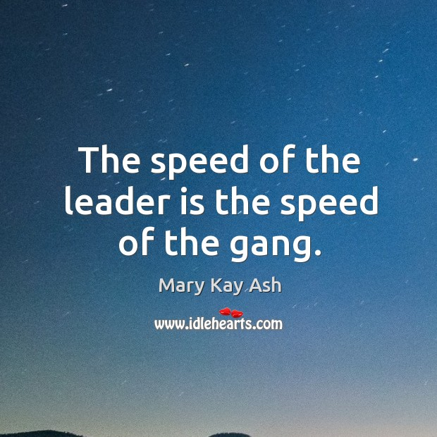 The speed of the leader is the speed of the gang. Image