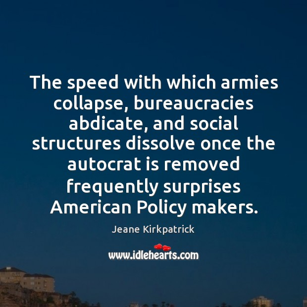 The speed with which armies collapse, bureaucracies abdicate, and social structures dissolve Image