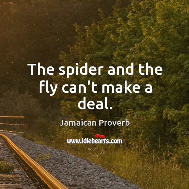 The spider and the fly can't make a deal. Jamaican Proverbs Image