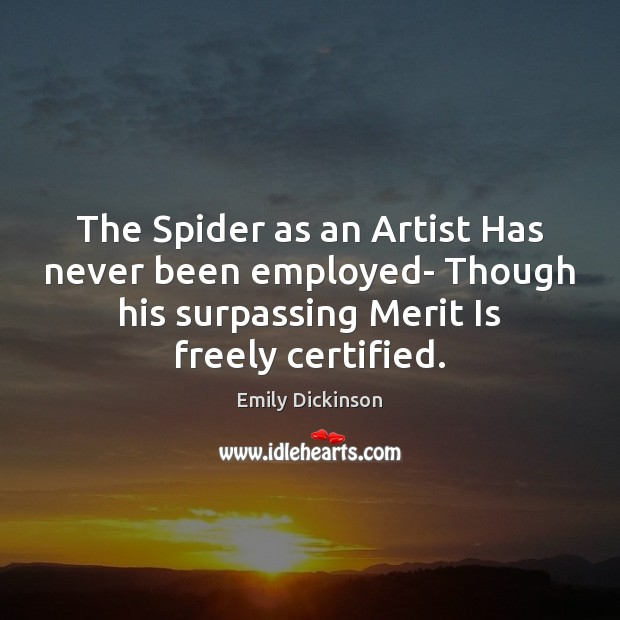 The Spider as an Artist Has never been employed- Though his surpassing Emily Dickinson Picture Quote