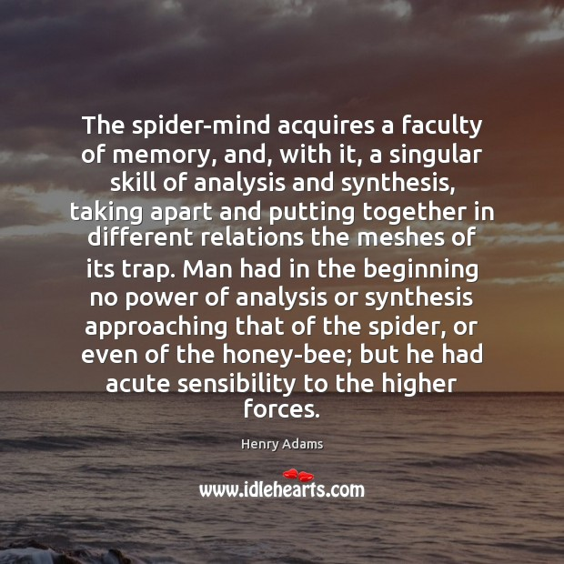 The spider-mind acquires a faculty of memory, and, with it, a singular Henry Adams Picture Quote