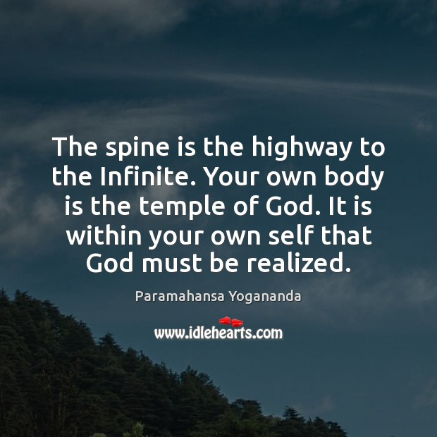The spine is the highway to the Infinite. Your own body is Paramahansa Yogananda Picture Quote