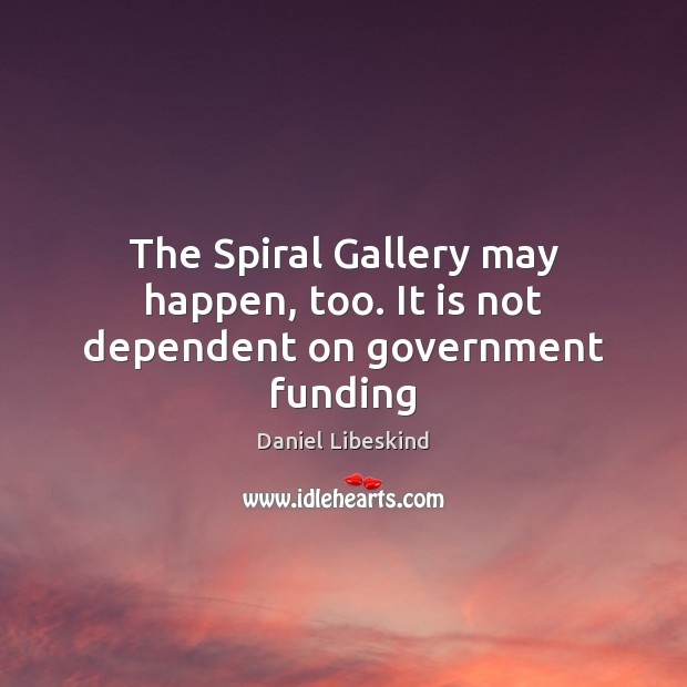 Image, The Spiral Gallery may happen, too. It is not dependent on government funding