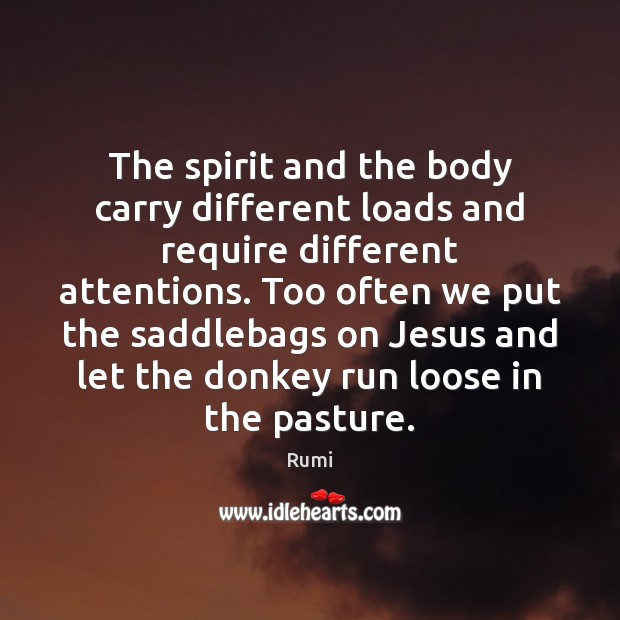 The spirit and the body carry different loads and require different attentions. Image