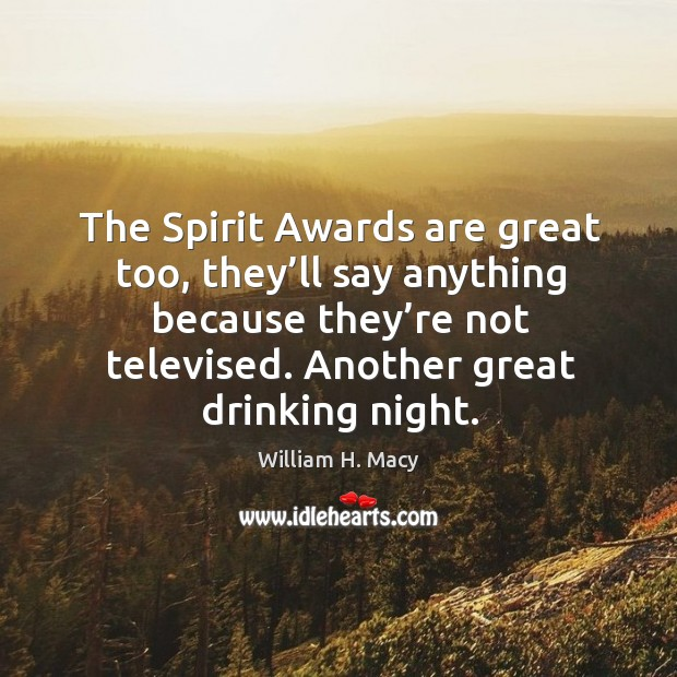 Image, The spirit awards are great too, they'll say anything because they're not televised. Another great drinking night.