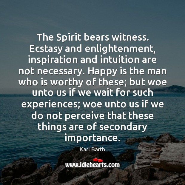 The Spirit bears witness. Ecstasy and enlightenment, inspiration and intuition are not Karl Barth Picture Quote