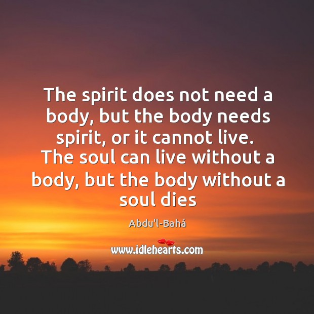Image, The spirit does not need a body, but the body needs spirit,