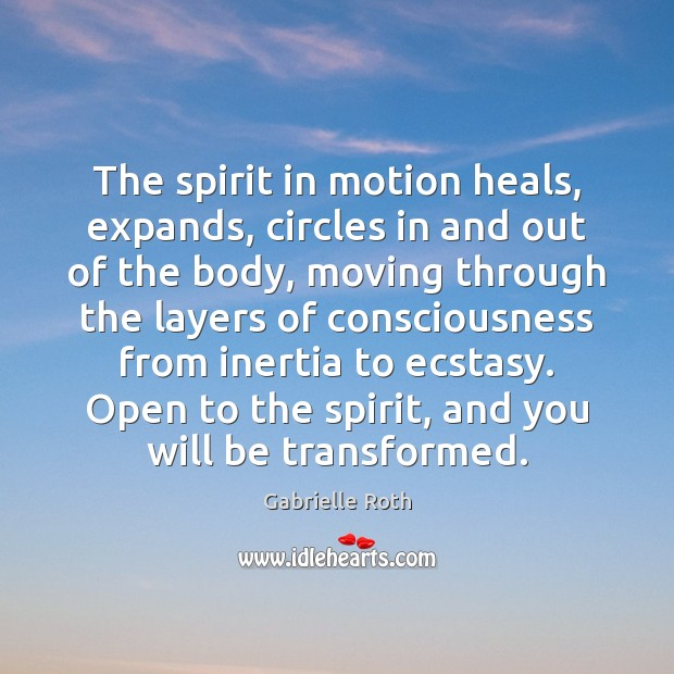Image, The spirit in motion heals, expands, circles in and out of the
