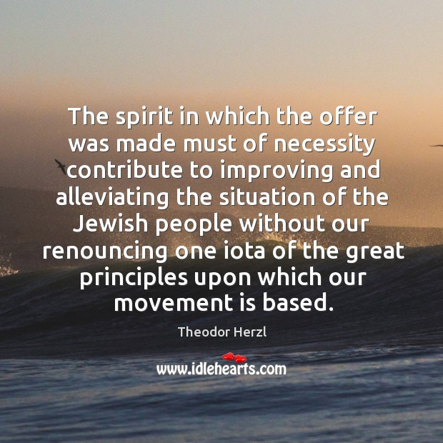 The spirit in which the offer was made must of necessity contribute to improving and alleviating the Image