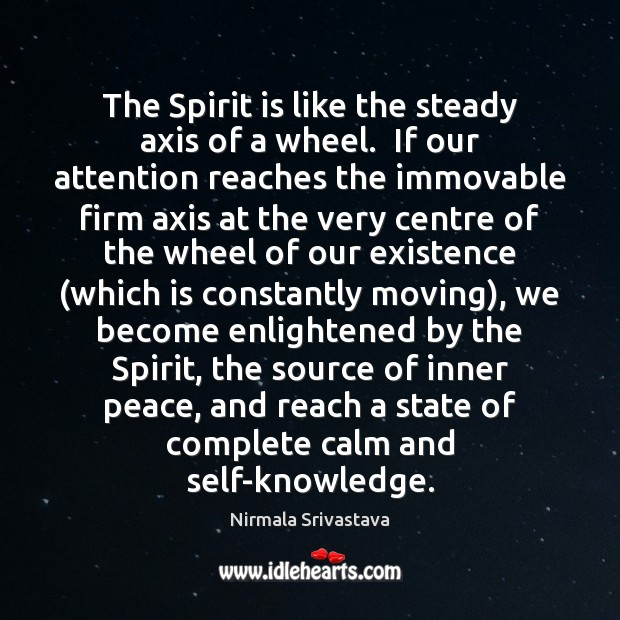 The Spirit is like the steady axis of a wheel.  If our Image