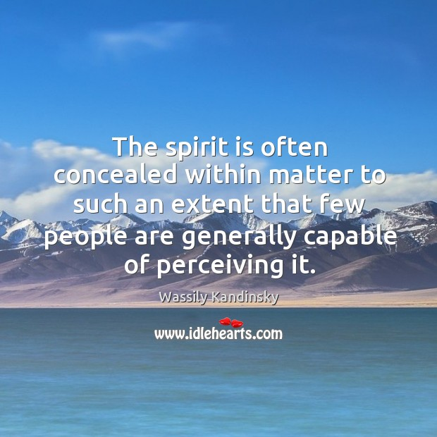 The spirit is often concealed within matter to such an extent that Image