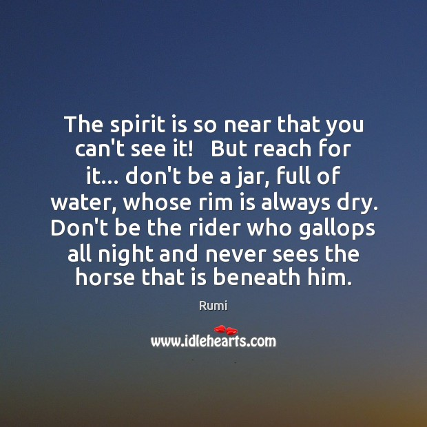 The spirit is so near that you can't see it!   But reach Image