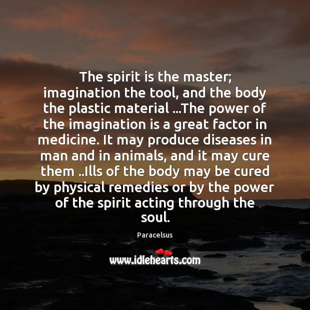The spirit is the master; imagination the tool, and the body the Paracelsus Picture Quote