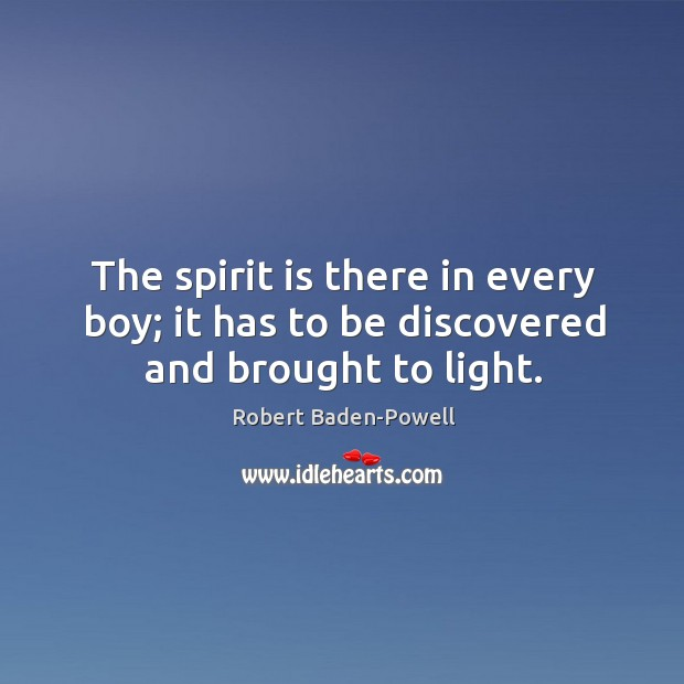 The spirit is there in every boy; it has to be discovered and brought to light. Image