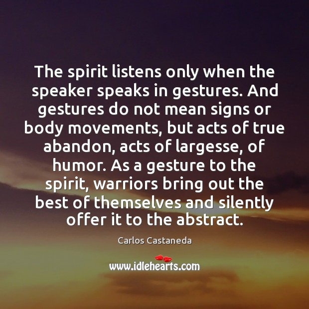 The Spirit Listens Only When The Speaker Speaks In Gestures And