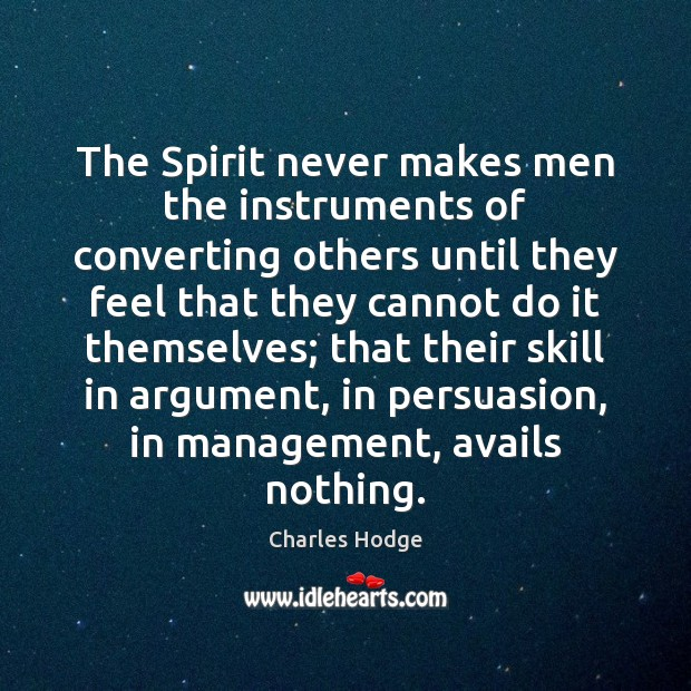 Image, The Spirit never makes men the instruments of converting others until they