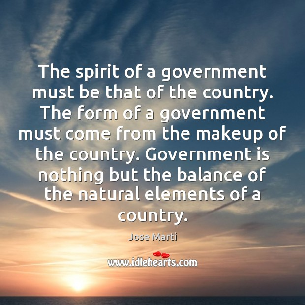 The spirit of a government must be that of the country. The Government Quotes Image