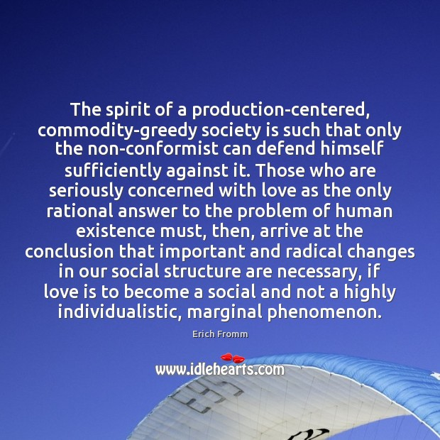 The spirit of a production-centered, commodity-greedy society is such that only the Society Quotes Image
