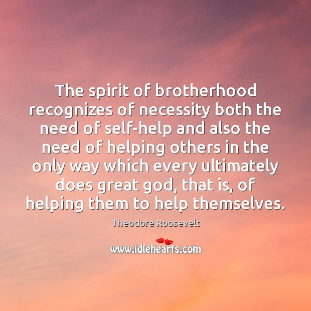 Image, The spirit of brotherhood recognizes of necessity both the need of self-help