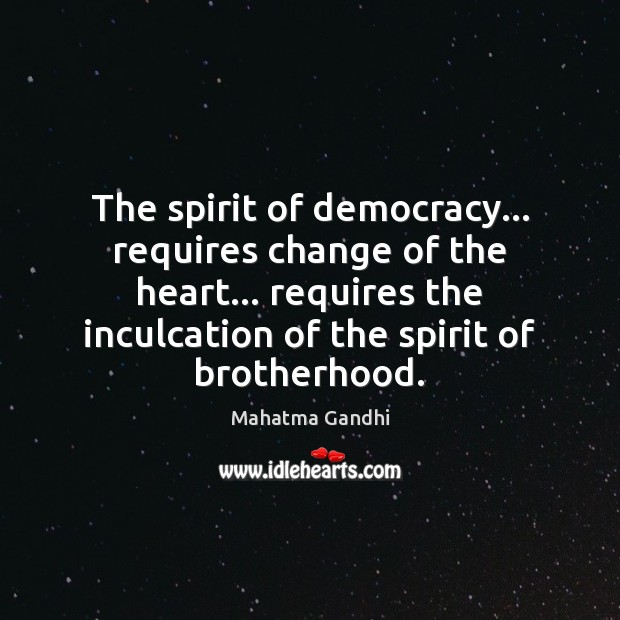 The spirit of democracy… requires change of the heart… requires the inculcation Image