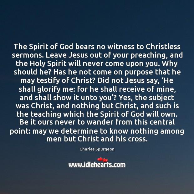 The Spirit of God bears no witness to Christless sermons. Leave Jesus Image