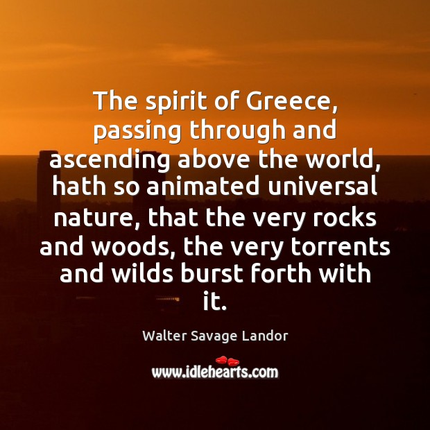 The spirit of Greece, passing through and ascending above the world, hath Image