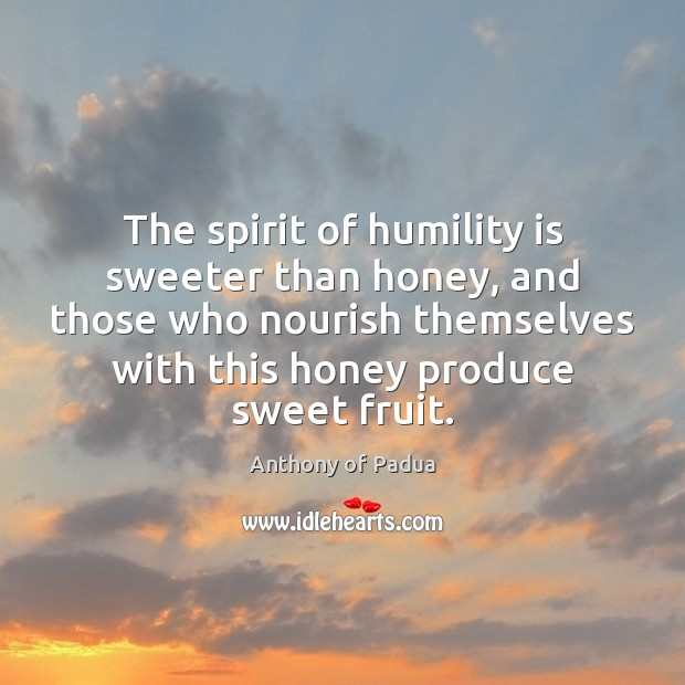 Image, The spirit of humility is sweeter than honey, and those who nourish