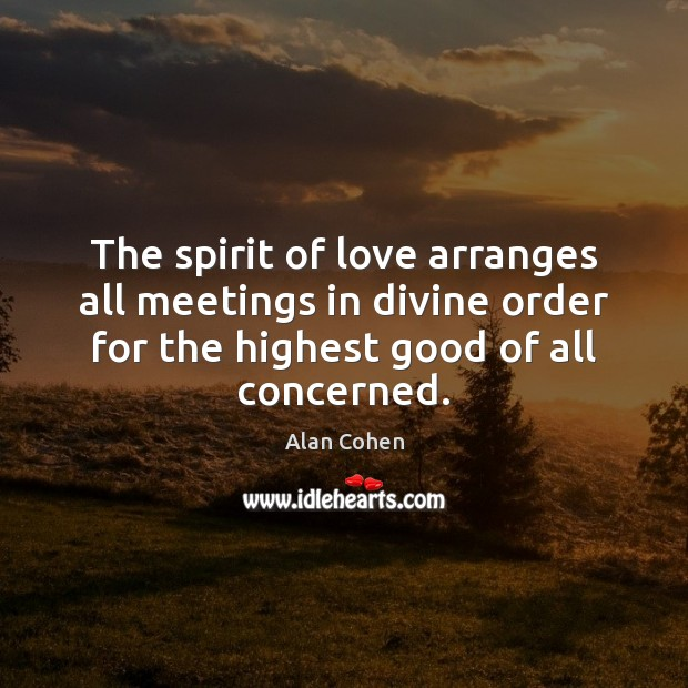 The spirit of love arranges all meetings in divine order for the Image