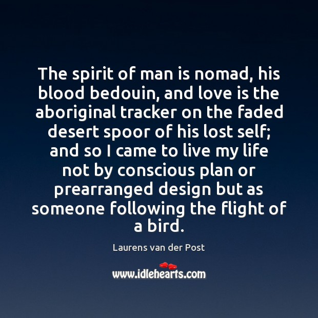 The spirit of man is nomad, his blood bedouin, and love is Laurens van der Post Picture Quote