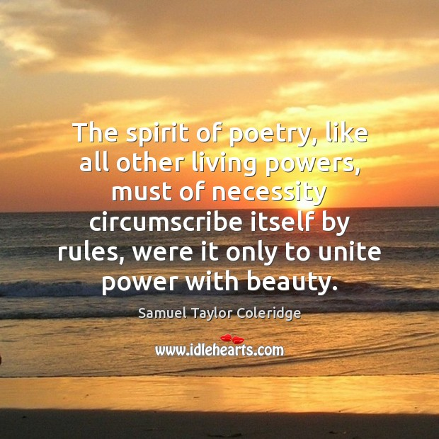 The spirit of poetry, like all other living powers, must of necessity Samuel Taylor Coleridge Picture Quote