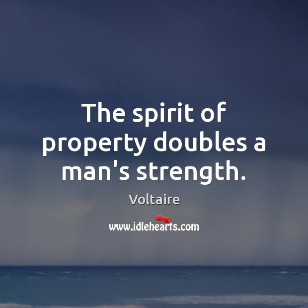 Image, The spirit of property doubles a man's strength.