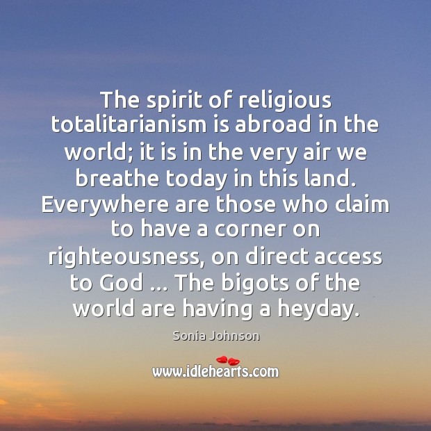 Image, The spirit of religious totalitarianism is abroad in the world; it is