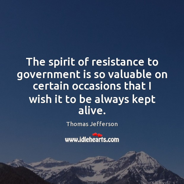 Image, The spirit of resistance to government is so valuable on certain occasions