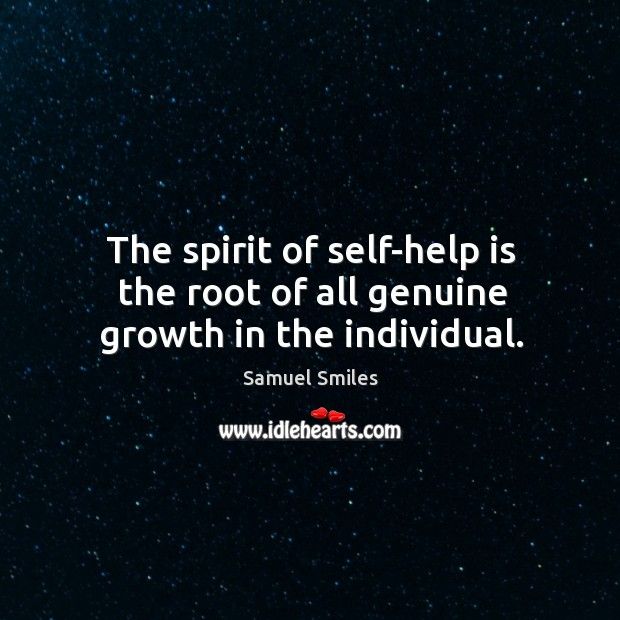 The spirit of self-help is the root of all genuine growth in the individual. Image