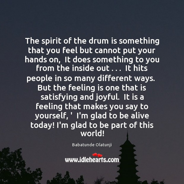 Image, The spirit of the drum is something that you feel but cannot