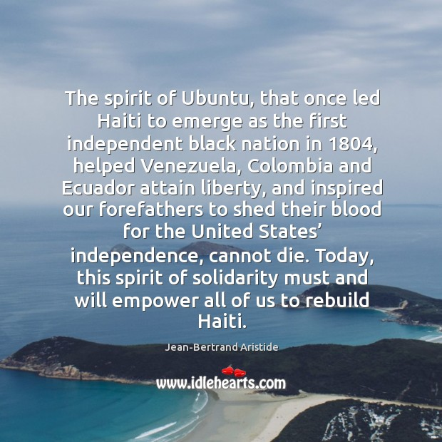 The spirit of ubuntu, that once led haiti to emerge as the first independent black nation in 1804 Image
