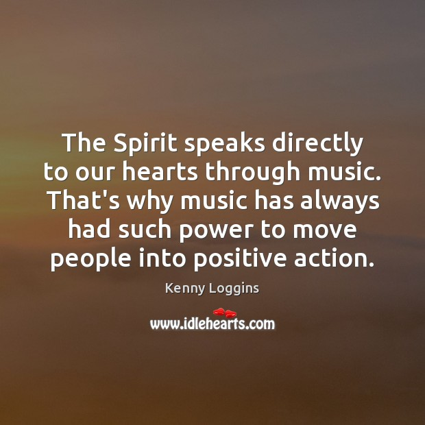The Spirit speaks directly to our hearts through music. That's why music Image